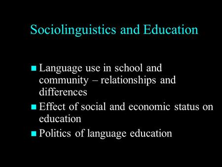 Sociolinguistics and Education Language use in school and community – relationships and differences Language use in school and community – relationships.