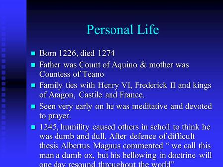 Personal Life Born 1226, died 1274 Born 1226, died 1274 Father was Count of Aquino & mother was Countess of Teano Father was Count of Aquino & mother was.