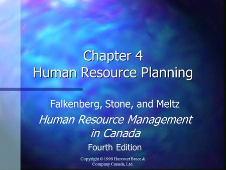 Copyright © 1999 Harcourt Brace & Company Canada, Ltd. Chapter 4 Human Resource Planning Falkenberg, Stone, and Meltz Human Resource Management in Canada.