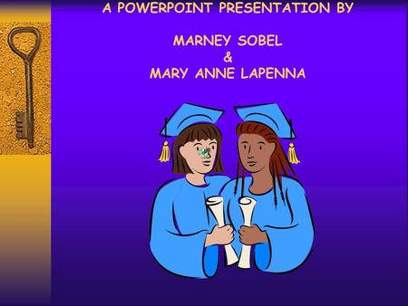A POWERPOINT PRESENTATION BY MARNEY SOBEL & MARY ANNE LAPENNA.