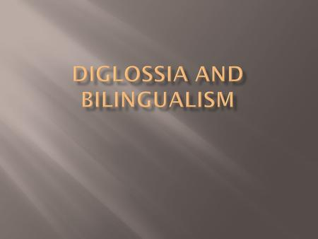 Diglossia and Bilingualism