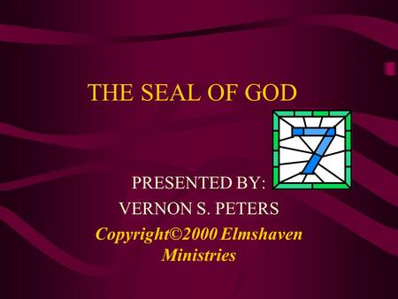 THE SEAL OF GOD PRESENTED BY: VERNON S. PETERS Copyright©2000 Elmshaven Ministries.