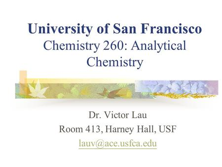 University of San Francisco Chemistry 260: Analytical Chemistry