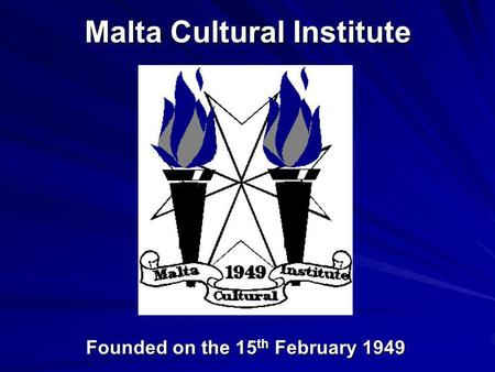 Malta Cultural Institute Founded on the 15th February 1949.