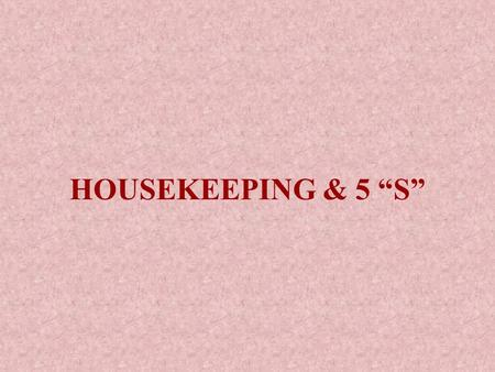 HOUSEKEEPING & 5 S. Housekeeping does not mean only cleanliness, it means much more than only cleanliness.