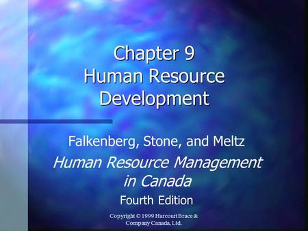 Copyright © 1999 Harcourt Brace & Company Canada, Ltd. Chapter 9 Human Resource Development Falkenberg, Stone, and Meltz Human Resource Management in Canada.