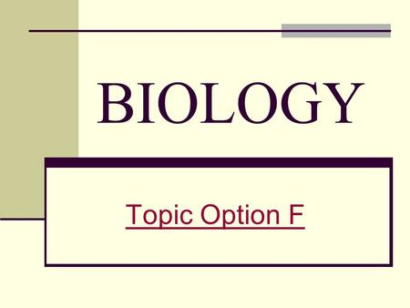 BIOLOGY Topic Option F. Topic Outline Plants Applied Animal Science Plant Growth Regulators Plant and Animal Breeding Genetic Engineering in Agriculture.