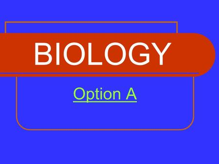 BIOLOGY Option A. Topic Outline Diet Biochemistry of Nutrition Biochemistry of Nutrition Diet and Health HOME.