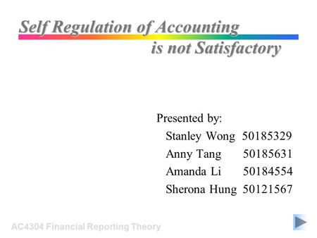 Self Regulation of Accounting Presented by: Stanley Wong 50185329 Anny Tang 50185631 Amanda Li 50184554 Sherona Hung 50121567 AC4304 Financial Reporting.