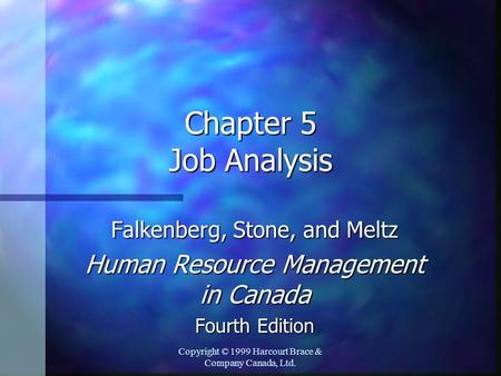 Copyright © 1999 Harcourt Brace & Company Canada, Ltd. Chapter 5 Job Analysis Falkenberg, Stone, and Meltz Human Resource Management in Canada Fourth Edition.