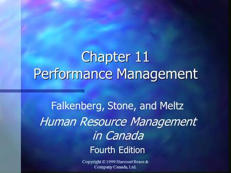 Copyright © 1999 Harcourt Brace & Company Canada, Ltd. Chapter 11 Performance Management Falkenberg, Stone, and Meltz Human Resource Management in Canada.