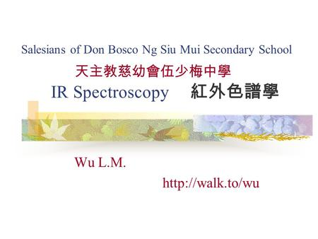 IR Spectroscopy Wu L.M.  Salesians of Don Bosco Ng Siu Mui Secondary School.