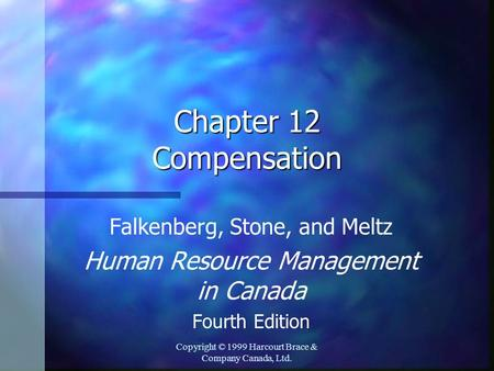 Copyright © 1999 Harcourt Brace & Company Canada, Ltd. Chapter 12 Compensation Falkenberg, Stone, and Meltz Human Resource Management in Canada Fourth.