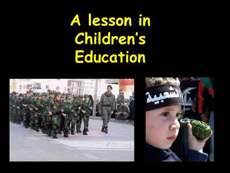 A lesson in Childrens Education Oh, Children of Palestine.