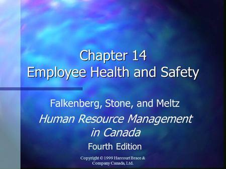 Copyright © 1999 Harcourt Brace & Company Canada, Ltd. Chapter 14 Employee Health and Safety Falkenberg, Stone, and Meltz Human Resource Management in.