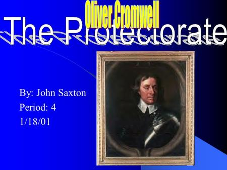 By: John Saxton Period: 4 1/18/01 Oliver Cromwell 1599-1658 Oliver Cromwell was born into a common family of English Puritans. A devout Puritan. Educated.