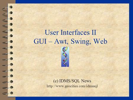 User Interfaces II GUI – Awt, Swing, Web