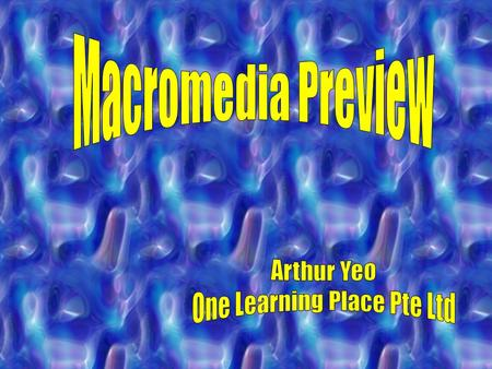 Macromedia Preview Arthur Yeo One Learning Place Pte Ltd.