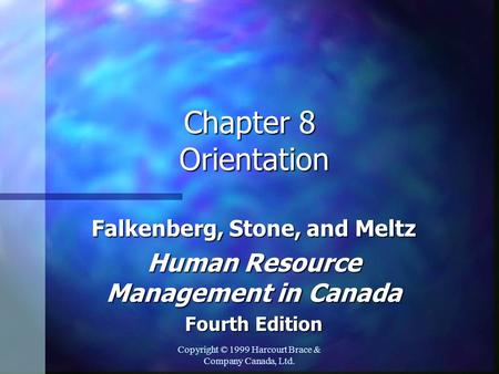 Copyright © 1999 Harcourt Brace & Company Canada, Ltd. Chapter 8 Orientation Falkenberg, Stone, and Meltz Human Resource Management in Canada Fourth Edition.