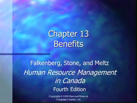 Copyright © 1999 Harcourt Brace & Company Canada, Ltd. Chapter 13 Benefits Falkenberg, Stone, and Meltz Human Resource Management in Canada Fourth Edition.
