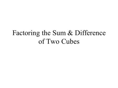 Factoring the Sum & Difference of Two Cubes. This is a piece of cake, if you have perfect cubes. What are perfect cubes?