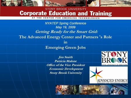 NYATEP Spring Conference May 19, 2009 Getting Ready for the Smart Grid: The Advanced Energy Center and Partners 's Role in Emerging Green Jobs Jim.