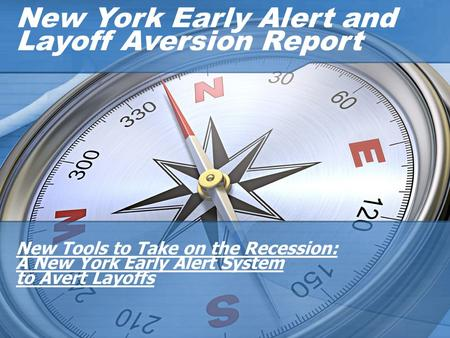 New York Early Alert and Layoff Aversion Report New Tools to Take on the Recession: A New York Early Alert System to Avert Layoffs.