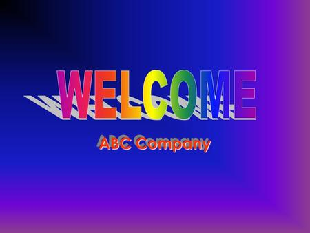 ABC Company TO DELIVER HIGH QUALITY TRAINING FACILITIES AND MATERIAL TO OUR CLIENTS Our Mission.