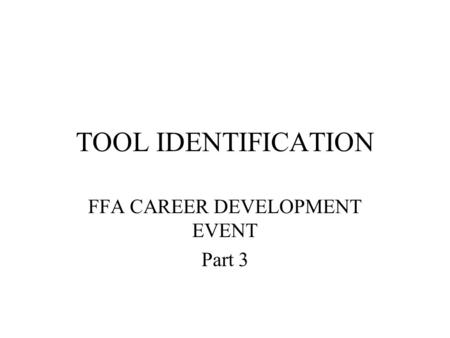 TOOL IDENTIFICATION FFA CAREER DEVELOPMENT EVENT Part 3.