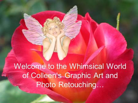 Welcome to the Whimsical World of Colleens Graphic Art and Photo Retouching…