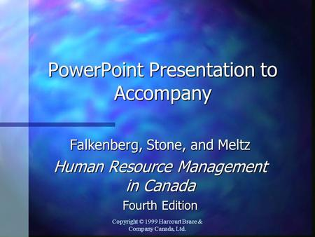Copyright © 1999 Harcourt Brace & Company Canada, Ltd. PowerPoint Presentation to Accompany Falkenberg, Stone, and Meltz Human Resource Management in Canada.
