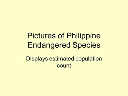 Pictures of Philippine Endangered Species Displays estimated population count.