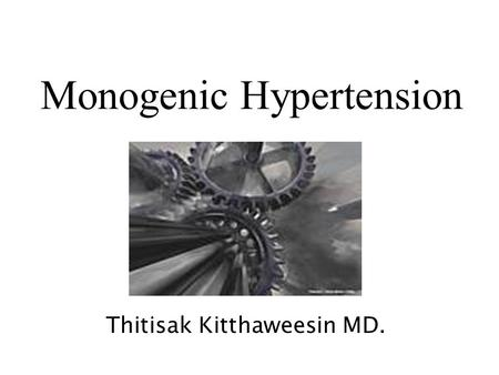 Monogenic Hypertension Thitisak Kitthaweesin MD..