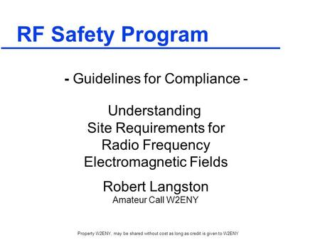 Property W2ENY, may be shared without cost as long as credit is given to W2ENY RF Safety Program - Guidelines for Compliance - Understanding Site Requirements.