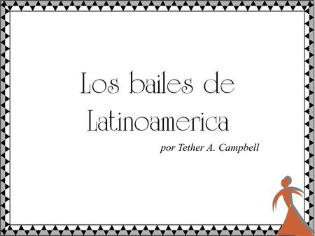 Por Tether A. Campbell. LATIN AMERICAN DANCES: These are essentially divided into two categories: The authentic, traditional dances that fall lately into.