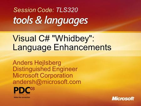 1 Visual C# Whidbey: Language Enhancements Anders Hejlsberg Distinguished Engineer Microsoft Corporation Anders Hejlsberg Distinguished.