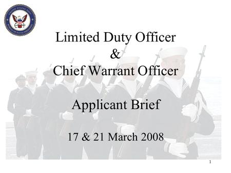 1 Limited Duty Officer & Chief Warrant Officer Applicant Brief 17 & 21 March 2008.