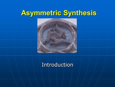 Asymmetric Synthesis Introduction. Outline Introduction Introduction Principles Principles Addition to carbonyl compounds Addition to carbonyl compounds.