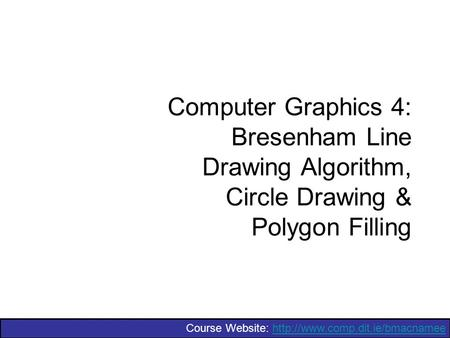 Course Website:  Computer Graphics 4: Bresenham Line Drawing Algorithm, Circle Drawing.