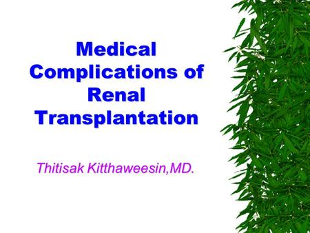 Medical Complications of Renal Transplantation Thitisak Kitthaweesin,MD.