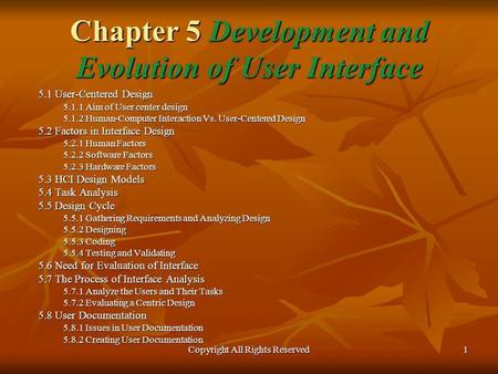 Copyright All Rights Reserved 1 Chapter 5 Development and Evolution of User Interface 5.1 User-Centered Design 5.1.1 Aim of User center design 5.1.2 Human-Computer.