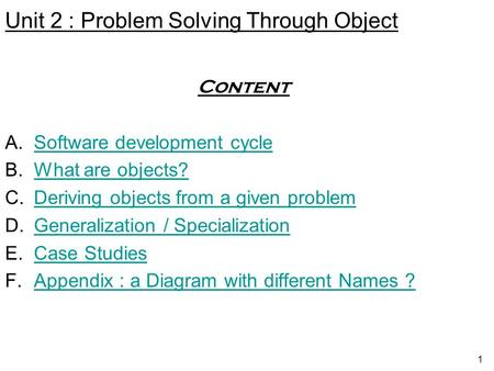 1 Content A.Software development cycleSoftware development cycle B.What are objects?What are objects? C.Deriving objects from a given problemDeriving objects.