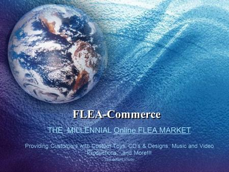 THE MILLENNIAL Online FLEA MARKET Providing Customers with Custom Toys, CDs & Designs, Music and Video Productions…and More!!! See details inside FLEA-Commerce.