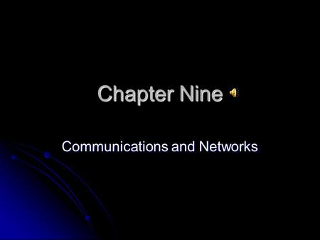 Chapter Nine Communications and Networks. Objective ONE Discuss the components required for successful communications.