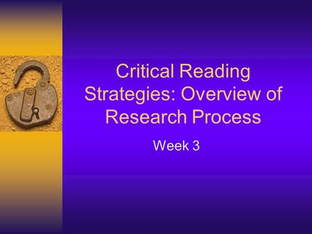 Critical Reading Strategies: Overview of Research Process Week 3.
