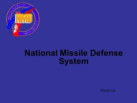 National Missile Defense System Bruce Lei. Outline History of the National Missile Defense System How the National Missile Defense System will work Career.