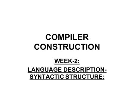 COMPILER CONSTRUCTION WEEK-2: LANGUAGE DESCRIPTION- SYNTACTIC STRUCTURE: