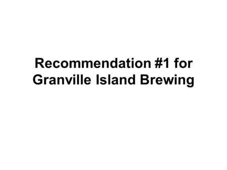 Recommendation #1 for Granville Island Brewing. Using the diversity in culture as an advantage and expand the market to maximize profits.