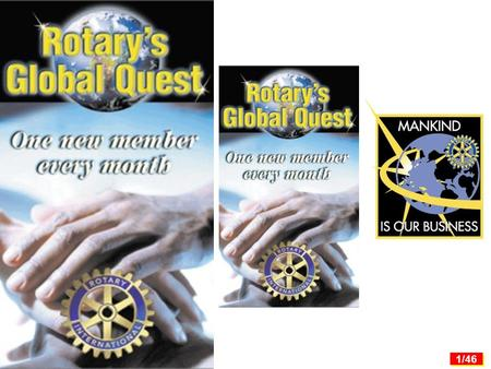 1/46 1. 2/46 What is Rotary's Global Quest? Rotary's Global Quest is a major campaign to increase Rotary membership worldwide. Rotary's Global Quest.
