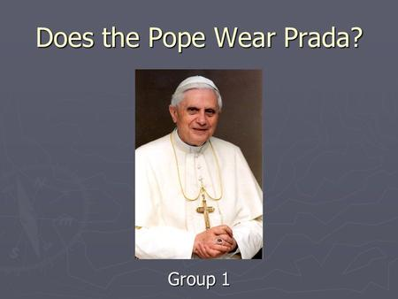Does the Pope Wear Prada? Group 1. Overview Summary of Article – Matt Summary of Article – Matt Benefits and Harms – You Chen Benefits and Harms – You.